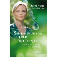 Seelenbewusstsein in der Neuen Zeit - Jana Haas & Peter Michel