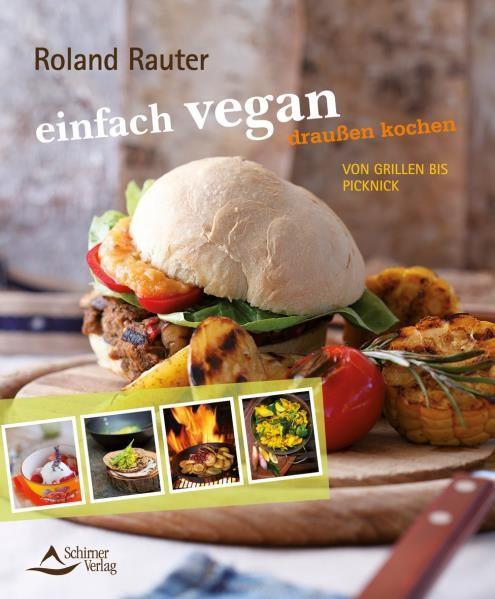 einfach vegan - draußen kochen - Roland Rauter