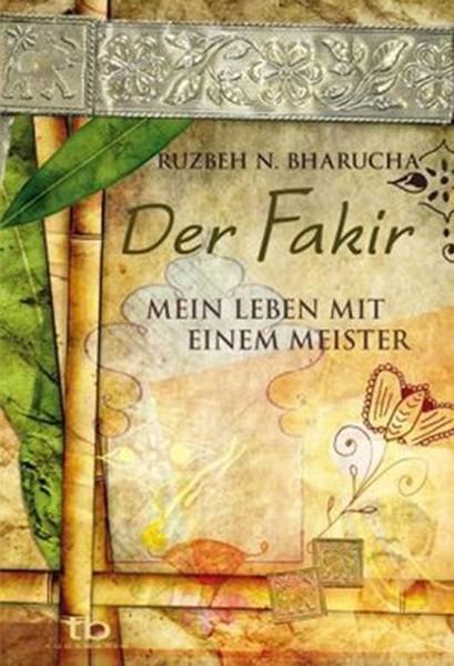 Der Fakir - Mein Leben mit einem Meister - Ruzbeh N. Bharucha