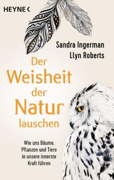 Der Weisheit der Natur lauschen - Buch von Sandra Ingerman, Llyn Roberts