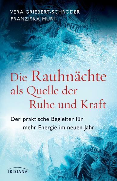 Die Rauhnächte als Quelle der Ruhe und Kraft - Vera Griebert-Schröder/Franziska Muri