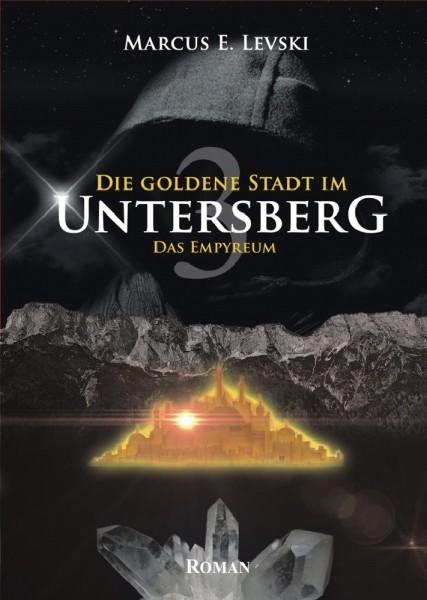 Die goldene Stadt im Untersberg - Das Empyreum - Band 3 - Marcus E. Levski