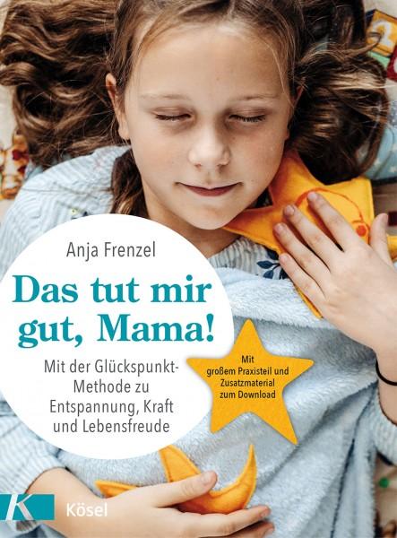 Das tut mir gut, Mama! Anja Frenzel