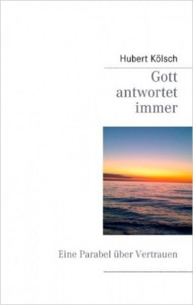 Gott antwortet immer - Hubert Kölsch