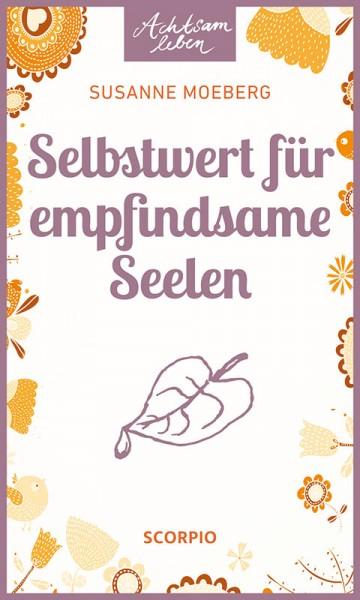Selbstwert für empfindsame Seelen - Achtsam leben - Susanne Moeberg
