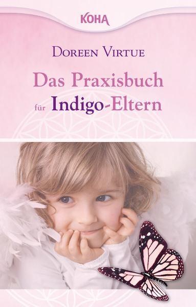 Das Praxisbuch für Indigo-Eltern - Doreen Virtue