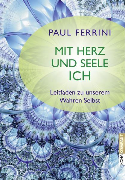 Mit Herz und Seele ich ! - Paul Ferrini