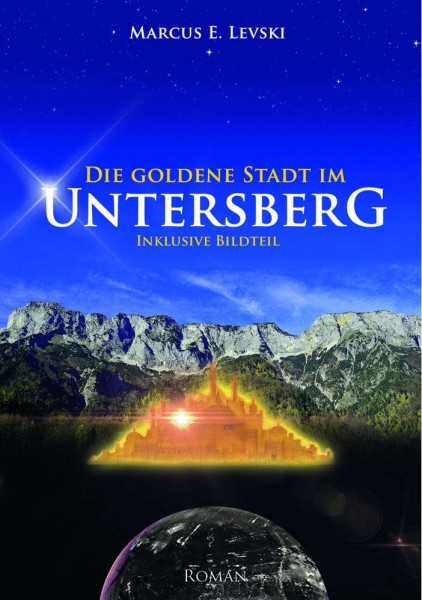 Die goldene Stadt im Untersberg - Band 1 - Marcus E. Levski