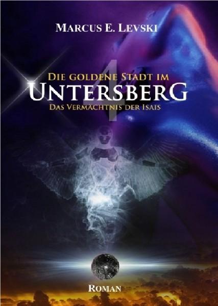 Die goldene Stadt im Untersberg - Das Vermächtnis der Isais - Band 4 - Marcus E. Levski