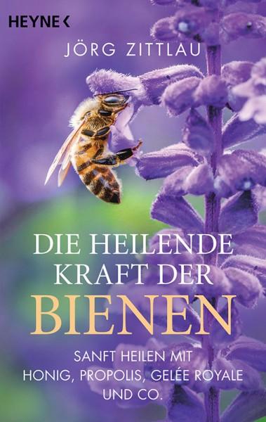 Die heilende Kraft der Bienen - Jörg Zittlau
