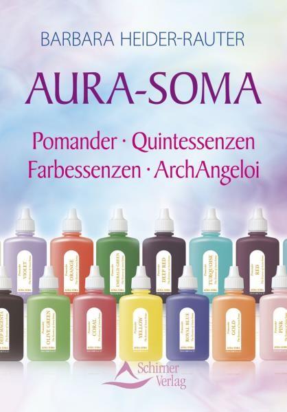 Aura-Soma. Pomander – Quintessenzen – Farbessenzen - Barbara Heider-Rauter
