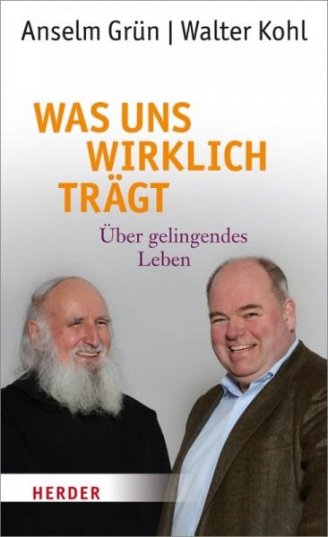 Was uns wirklich trägt - Anselm Grün/Walter Kohl