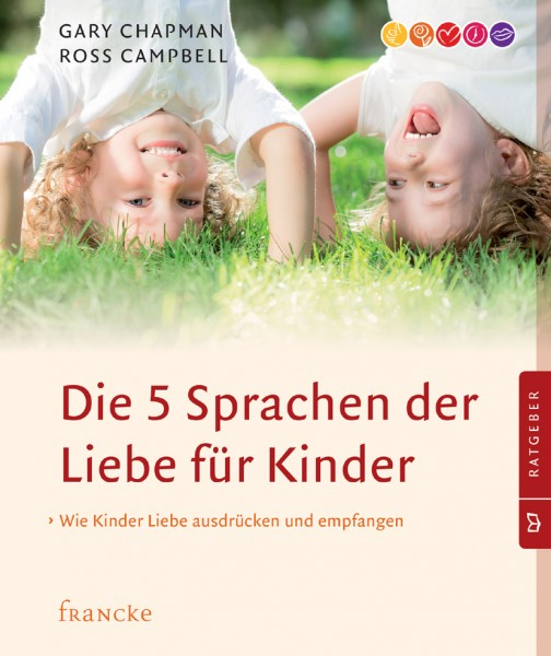 Die 5 Sprachen der Liebe für Kinder - Gary Chapman, Ross Campbell