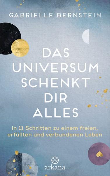 Das Universum schenkt dir alles - Gabrielle Bernstein