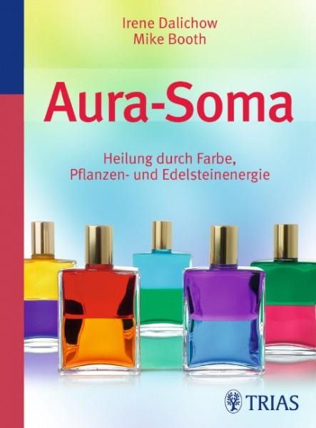 Aura-Soma. Heilung durch Farbe, Pflanzen- und Edelsteinenergien - M. Booth/I. Dalichow
