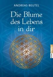 Die Blume des Lebens in dir - Andreas Beutel