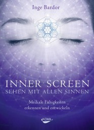 Inner Screen. Sehen mit allen Sinnen - Inge Bardor