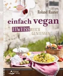 """""""einfach vegan"""". Eiweißreich genießen - Roland Rauter"""